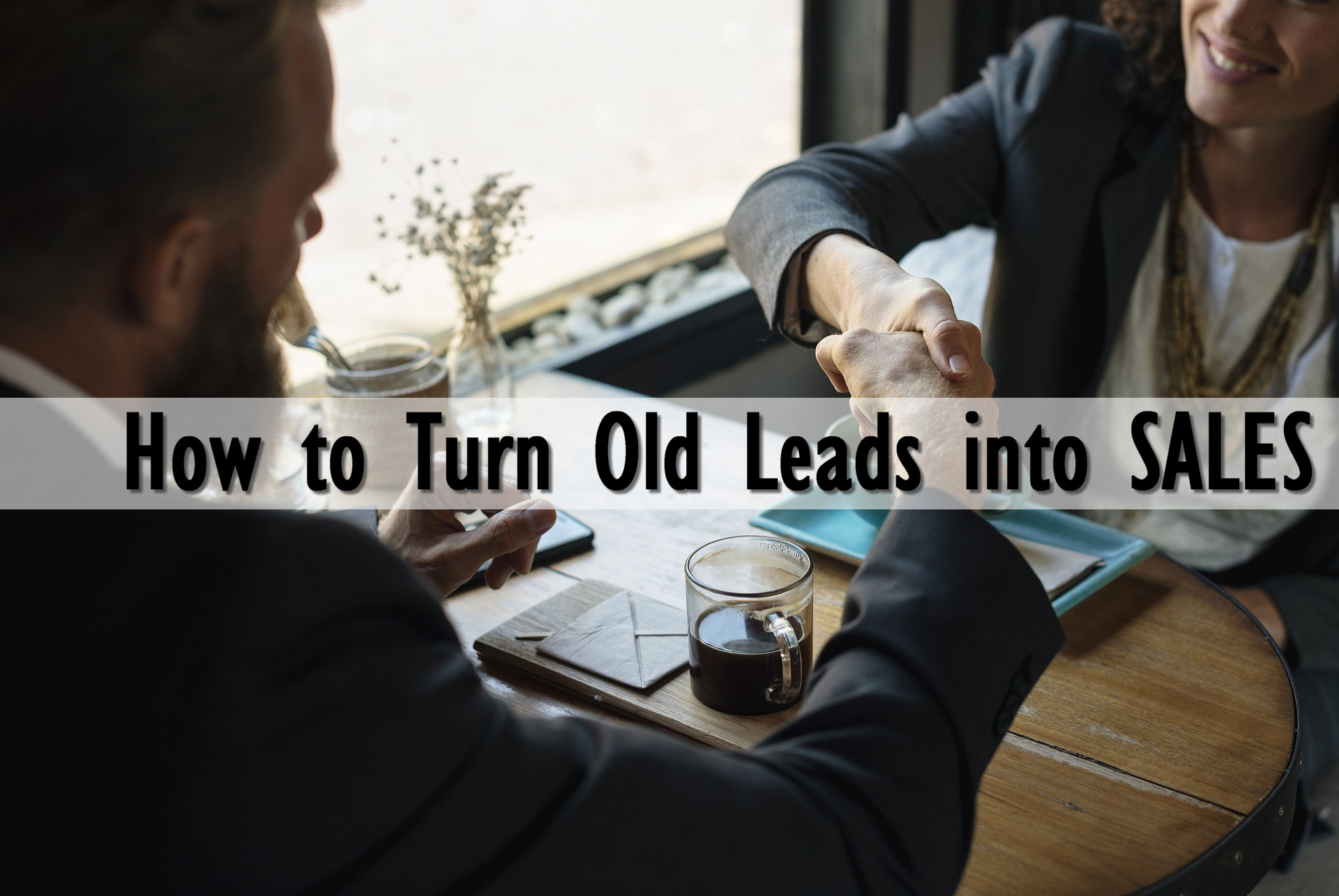 4 Easy Ways to Re-engage Your Old Real Estate Leads