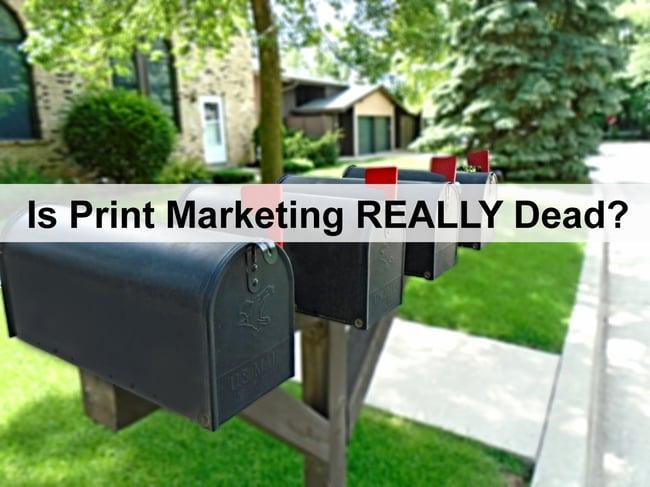 Is Print Marketing REALLY Dead.jpg