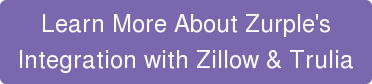 Learn More About Zurple's   Integration with Zillow & Trulia