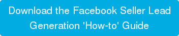 Download the Facebook Seller Lead Generation 'How-to' Guide