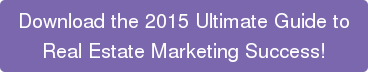 Download the 2015 Ultimate Guide to Real Estate Marketing Success!